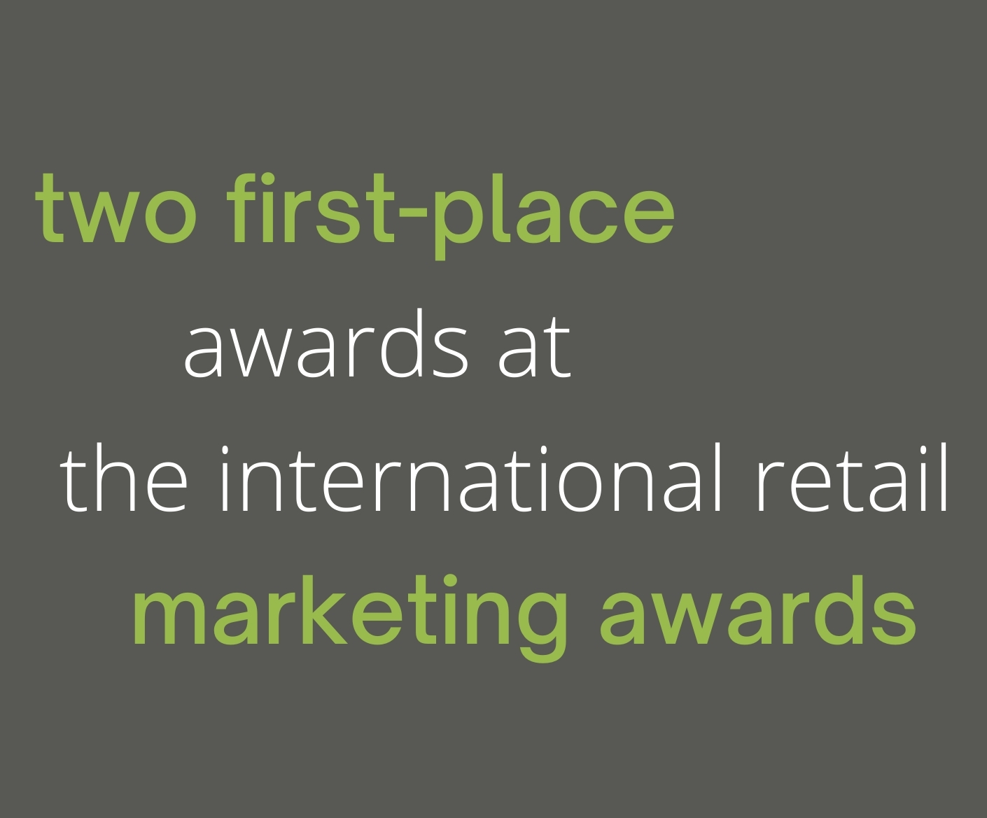 two first-place awards at the international retail marketing awards